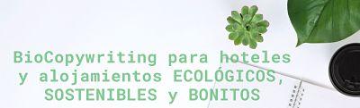 BioCopywriting para hoteles y alojamientos ecológicos, sostenibles y bonitos