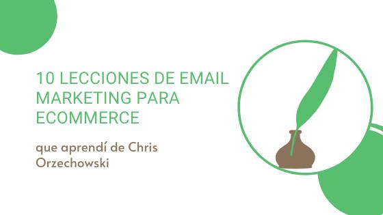10 lecciones de email marketing para ecommerce que aprendí de Chris Orzechowski